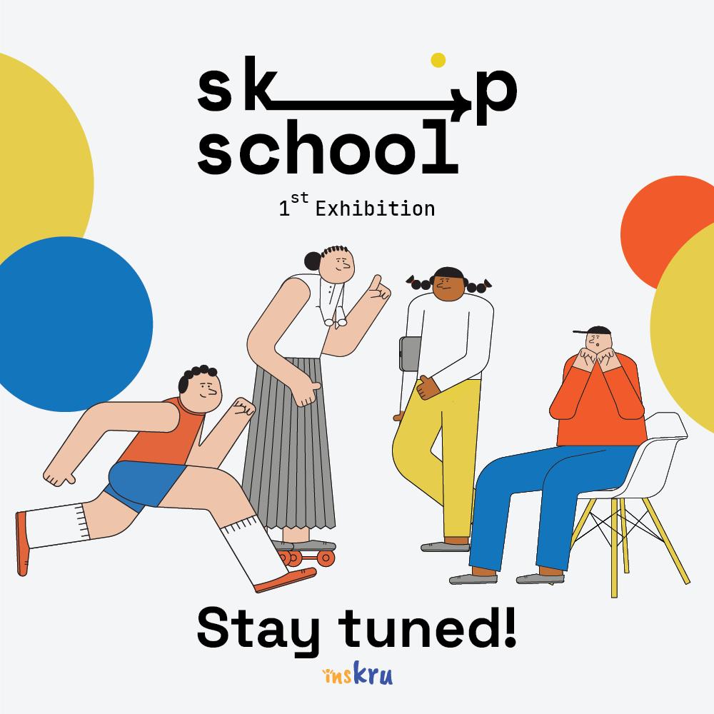 SKIP SCHOOL EXHIBITION