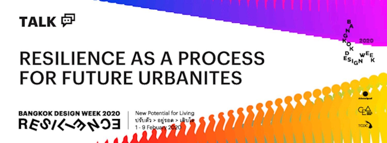 กระบวนการสร้างความยืดหยุ่นสำหรับคนเมืองในอนาคต   Resilience as a Process for Future Urbanites Zipevent